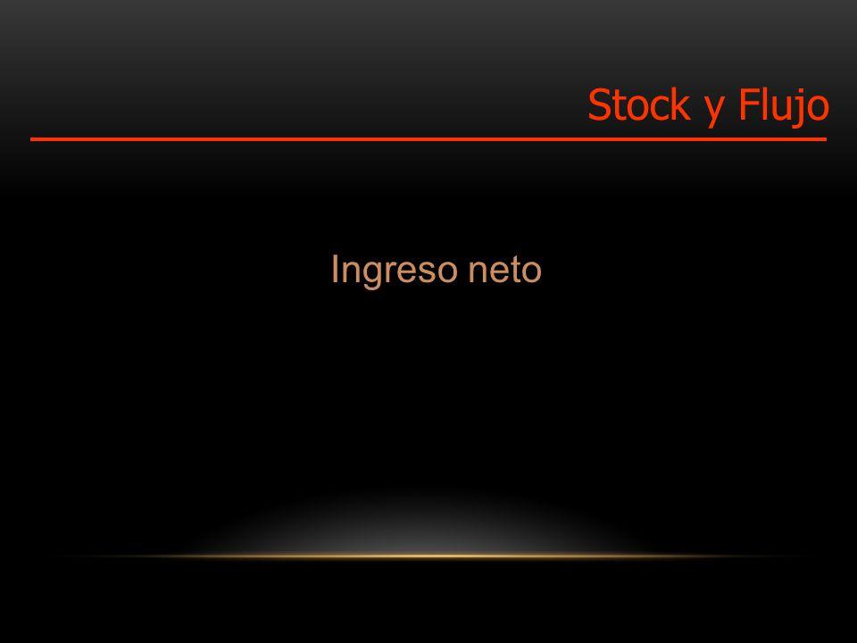 Ingreso neto Stock y Flujo