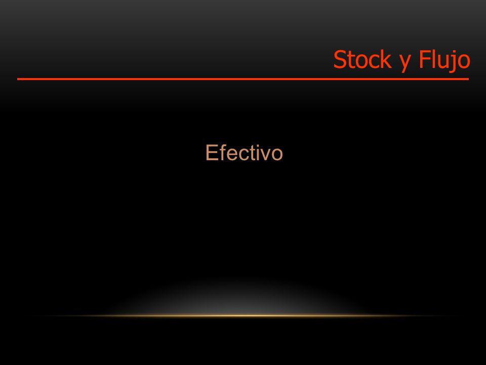 Efectivo Stock y Flujo