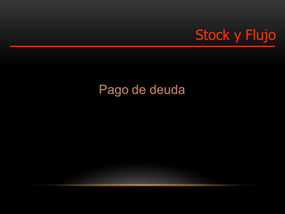 Pago de deuda Stock y Flujo
