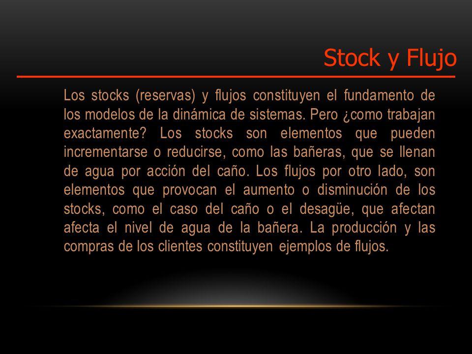 Los stocks (reservas) y flujos constituyen el fundamento de los modelos de la dinámica de sistemas.