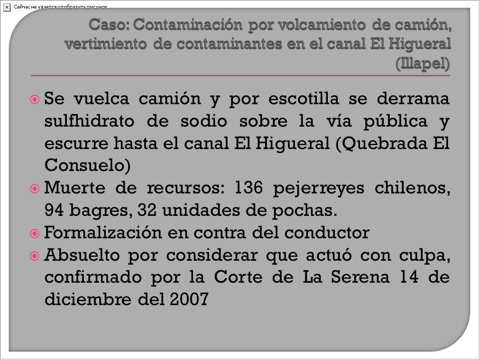  Se vuelca camión y por escotilla se derrama sulfhidrato de sodio sobre la vía pública y escurre hasta el canal El Higueral (Quebrada El Consuelo)  Muerte de recursos: 136 pejerreyes chilenos, 94 bagres, 32 unidades de pochas.