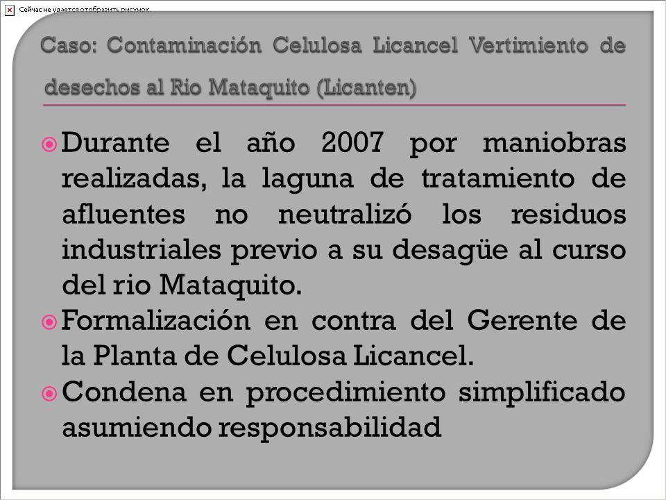  Durante el año 2007 por maniobras realizadas, la laguna de tratamiento de afluentes no neutralizó los residuos industriales previo a su desagüe al curso del rio Mataquito.
