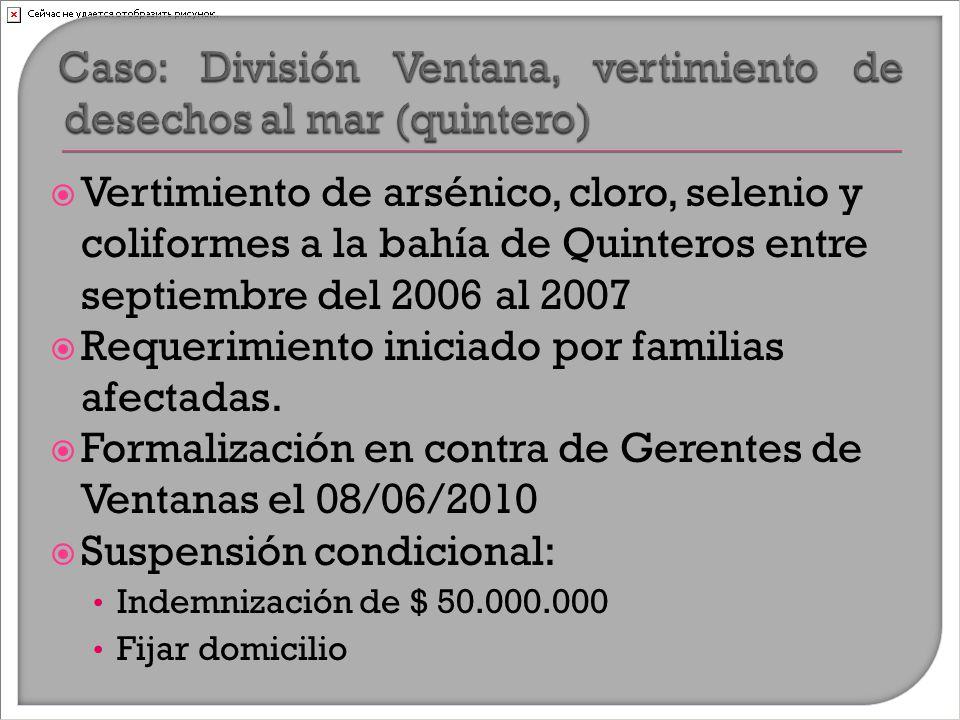  Vertimiento de arsénico, cloro, selenio y coliformes a la bahía de Quinteros entre septiembre del 2006 al 2007  Requerimiento iniciado por familias afectadas.