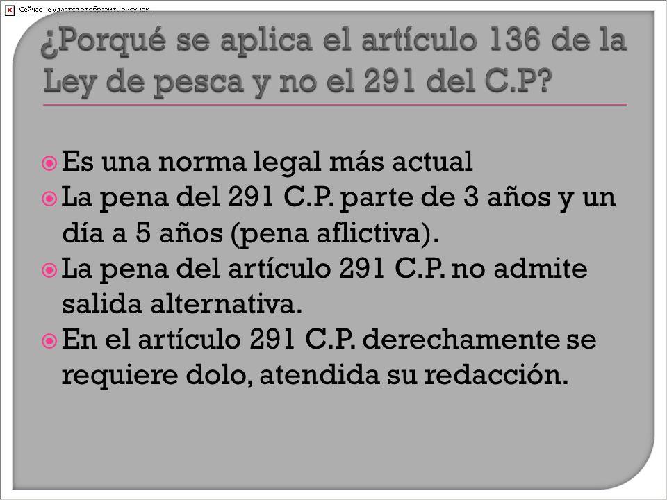  Es una norma legal más actual  La pena del 291 C.P.