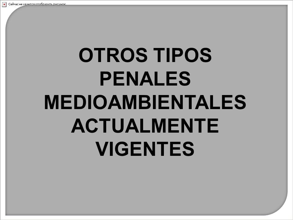 OTROS TIPOS PENALES MEDIOAMBIENTALES ACTUALMENTE VIGENTES