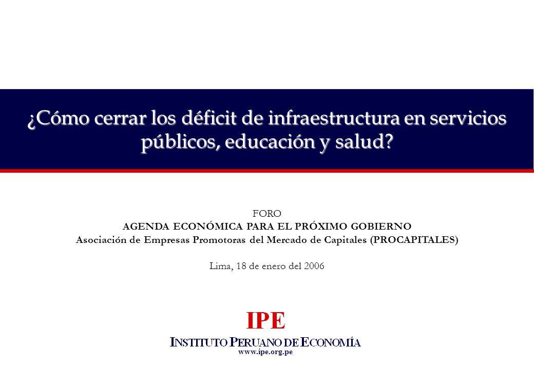 www.ipe.org.pe ¿Cómo cerrar los déficit de infraestructura en servicios públicos, educación y salud.
