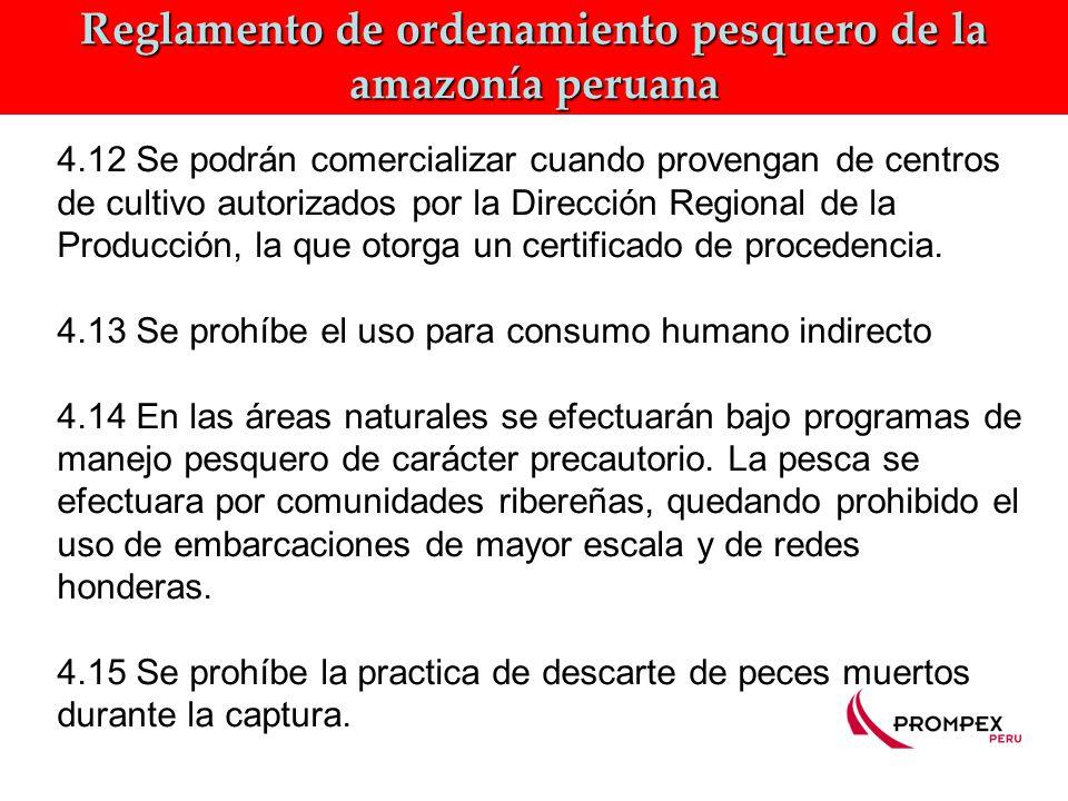Reglamento de ordenamiento pesquero de la amazonía peruana 4.12 Se podrán comercializar cuando provengan de centros de cultivo autorizados por la Dirección Regional de la Producción, la que otorga un certificado de procedencia.
