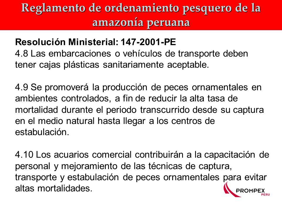 Reglamento de ordenamiento pesquero de la amazonía peruana Resolución Ministerial: 147-2001-PE 4.8 Las embarcaciones o vehículos de transporte deben tener cajas plásticas sanitariamente aceptable.