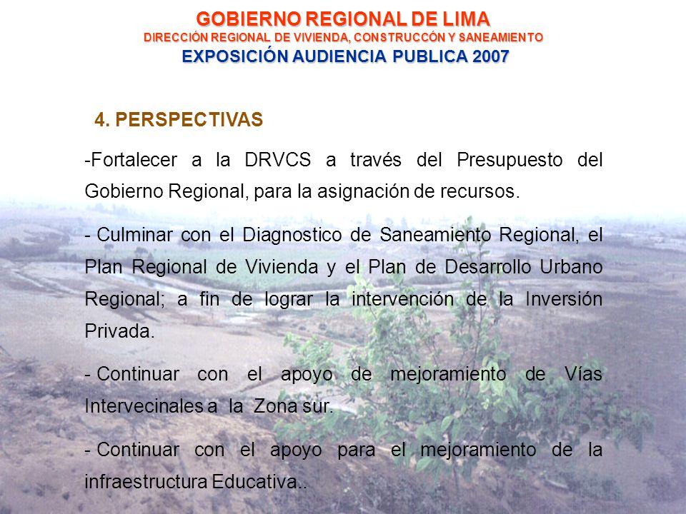 GOBIERNO REGIONAL DE LIMA DIRECCIÓN REGIONAL DE VIVIENDA, CONSTRUCCÓN Y SANEAMIENTO EXPOSICIÓN AUDIENCIA PUBLICA 2007 4.