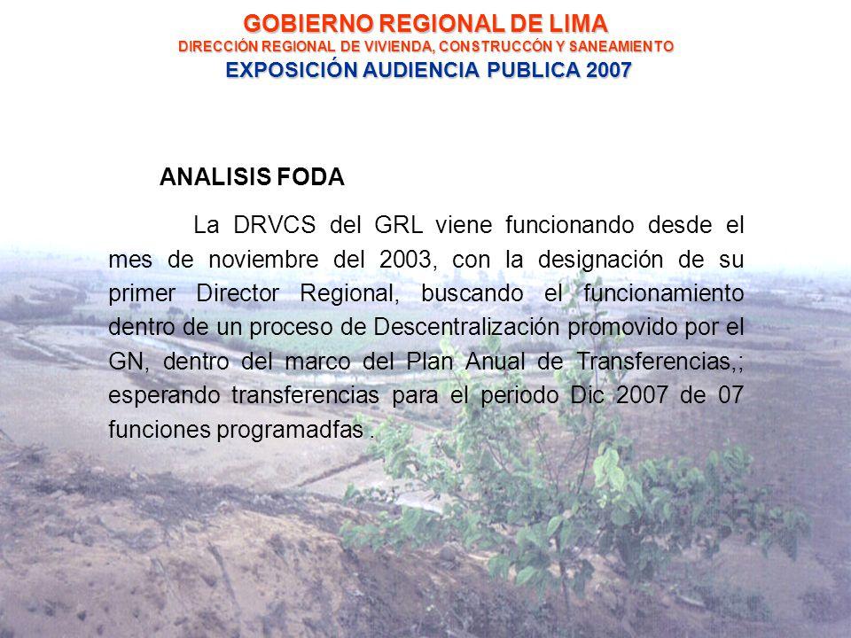 ANALISIS FODA La DRVCS del GRL viene funcionando desde el mes de noviembre del 2003, con la designación de su primer Director Regional, buscando el funcionamiento dentro de un proceso de Descentralización promovido por el GN, dentro del marco del Plan Anual de Transferencias,; esperando transferencias para el periodo Dic 2007 de 07 funciones programadfas.