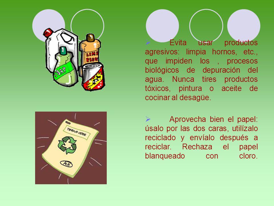  Evita usar productos agresivos: limpia hornos, etc., que impiden los, procesos biológicos de depuración del agua.