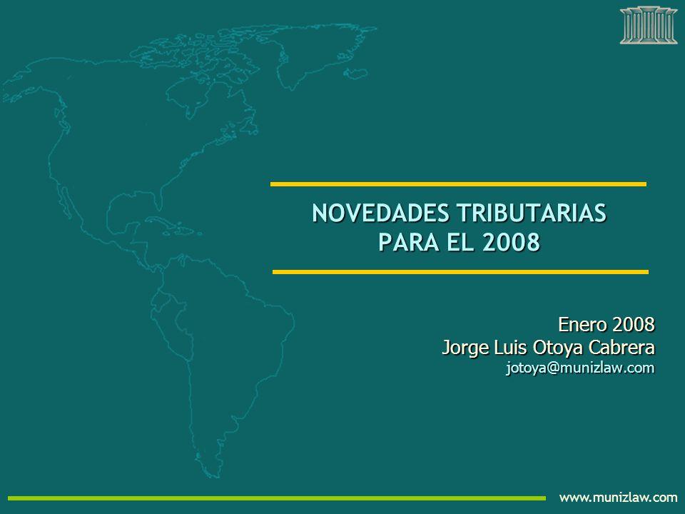 www.munizlaw.com NOVEDADES TRIBUTARIAS PARA EL 2008 Enero 2008 Jorge Luis Otoya Cabrera jotoya@munizlaw.com