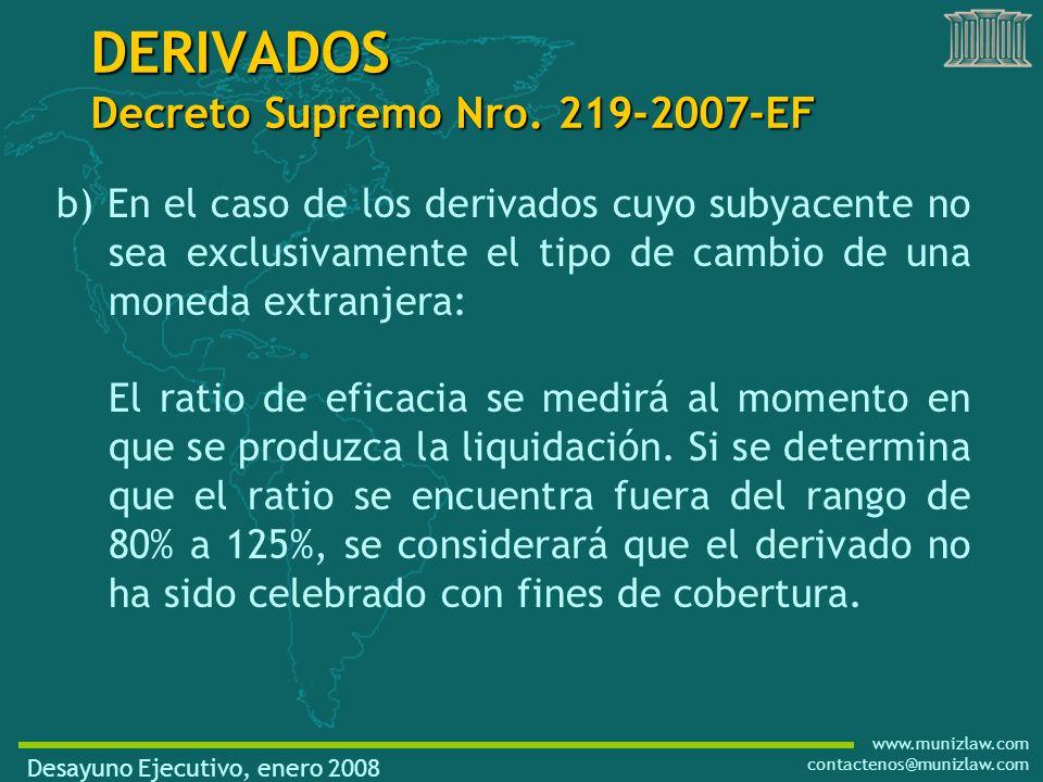 www.munizlaw.com contactenos@munizlaw.com b) En el caso de los derivados cuyo subyacente no sea exclusivamente el tipo de cambio de una moneda extranjera: El ratio de eficacia se medirá al momento en que se produzca la liquidación.