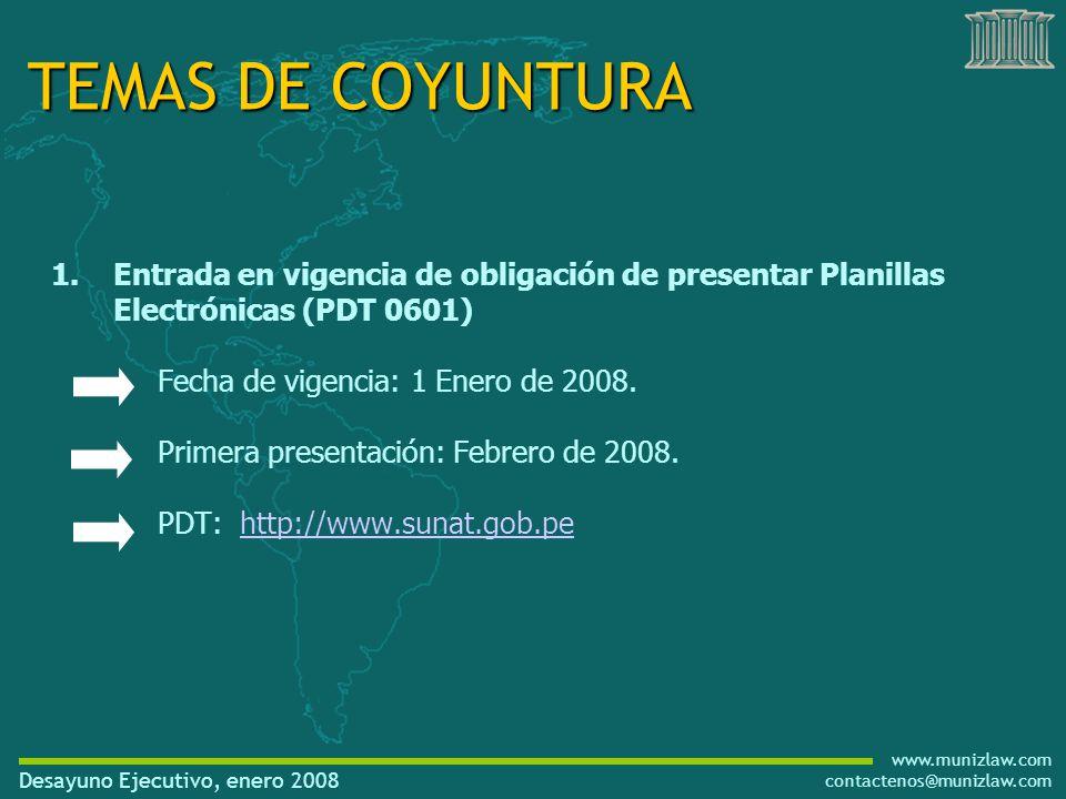 www.munizlaw.com contactenos@munizlaw.com Desayuno Ejecutivo, enero 2008 1.Entrada en vigencia de obligación de presentar Planillas Electrónicas (PDT 0601) Fecha de vigencia: 1 Enero de 2008.