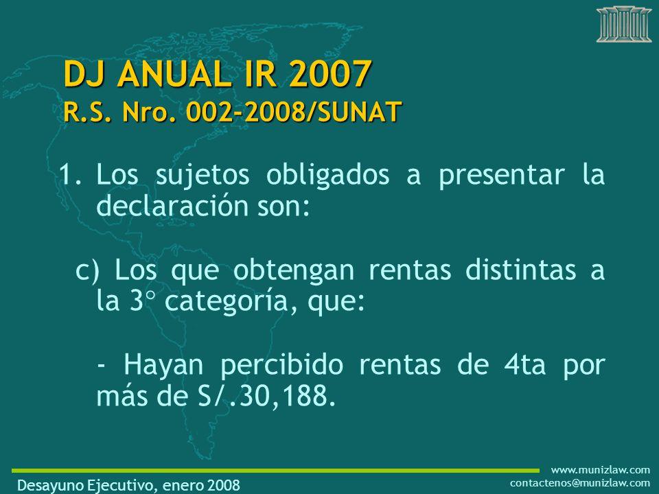 www.munizlaw.com contactenos@munizlaw.com 1.Los sujetos obligados a presentar la declaración son: c) Los que obtengan rentas distintas a la 3° categoría, que: -Hayan percibido rentas de 4ta por más de S/.30,188.