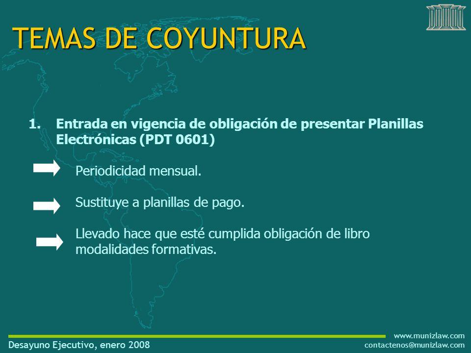 www.munizlaw.com contactenos@munizlaw.com Desayuno Ejecutivo, enero 2008 1.Entrada en vigencia de obligación de presentar Planillas Electrónicas (PDT 0601) Periodicidad mensual.