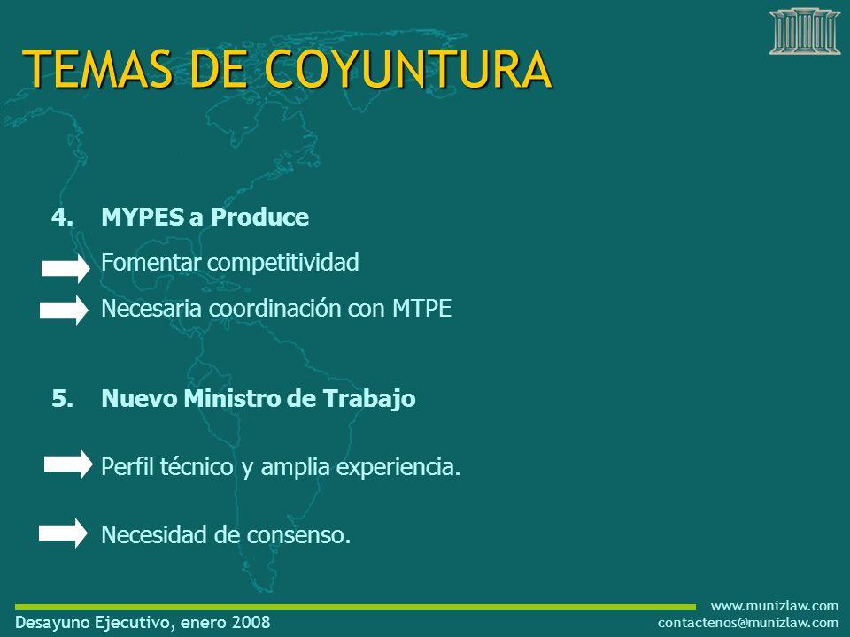 www.munizlaw.com contactenos@munizlaw.com Desayuno Ejecutivo, enero 2008 4.MYPES a Produce Fomentar competitividad Necesaria coordinación con MTPE 5.Nuevo Ministro de Trabajo Perfil técnico y amplia experiencia.