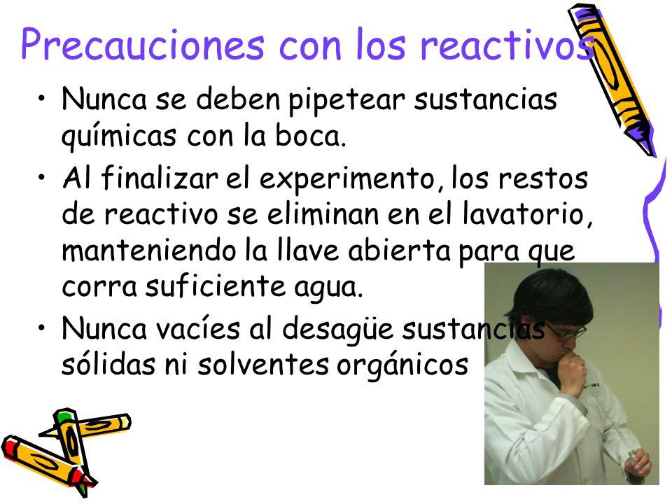 Precauciones con los reactivos Nunca se deben pipetear sustancias químicas con la boca.