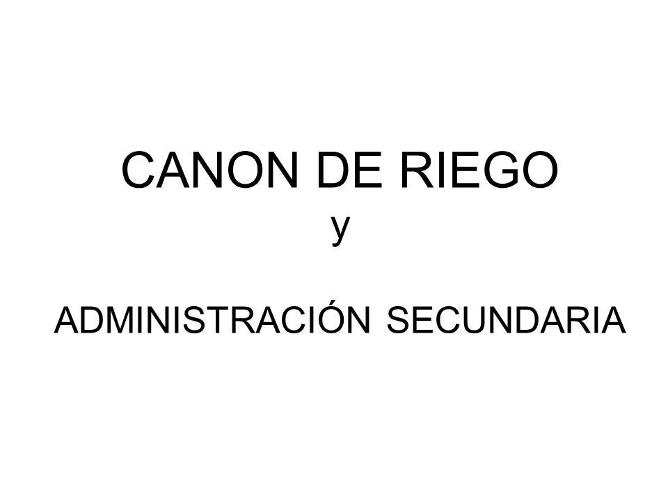 CANON DE RIEGO y ADMINISTRACIÓN SECUNDARIA