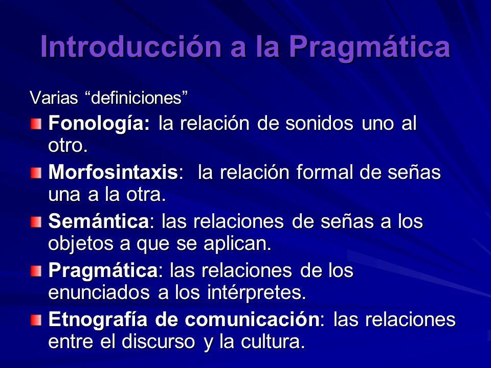 Introducción a la Pragmática Varias definiciones Fonología: la relación de sonidos uno al otro.