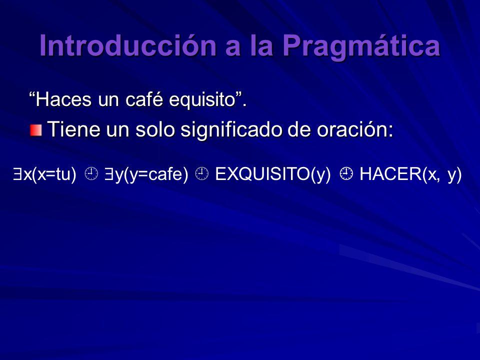 Introducción a la Pragmática Haces un café equisito .