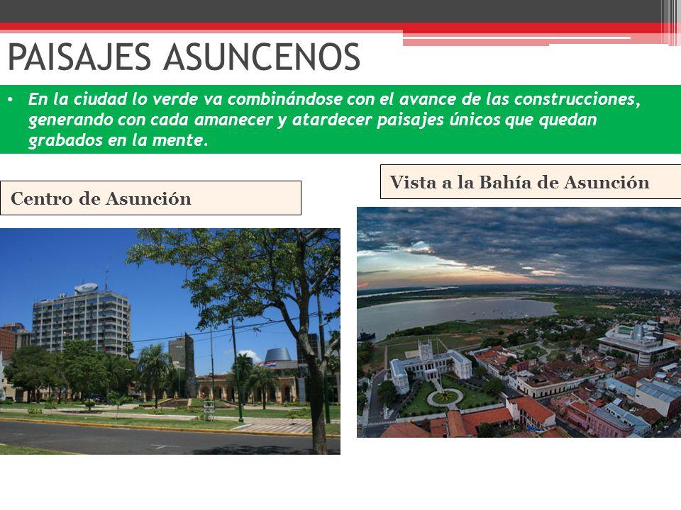 PAISAJES ASUNCENOS Centro de Asunción En la ciudad lo verde va combinándose con el avance de las construcciones, generando con cada amanecer y atardecer paisajes únicos que quedan grabados en la mente.
