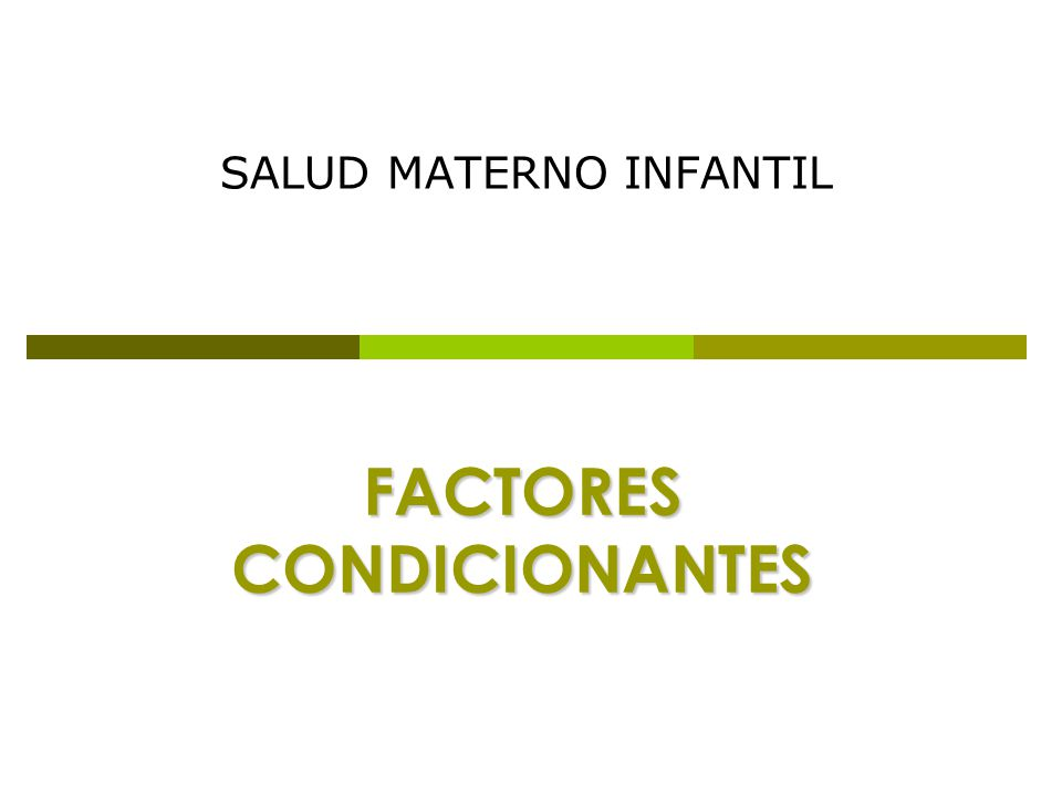 FACTORES CONDICIONANTES SALUD MATERNO INFANTIL