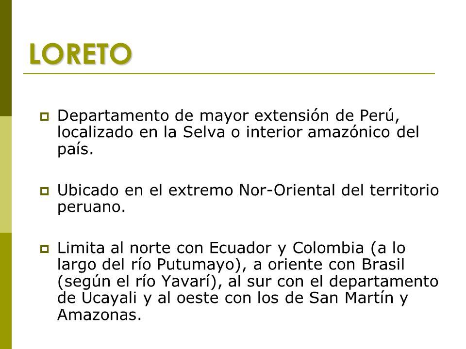 LORETO  Departamento de mayor extensión de Perú, localizado en la Selva o interior amazónico del país.