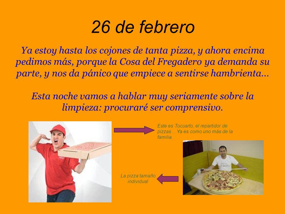 25 de febrero Un trapero nos ha pedido llegar a un acuerdo para recoger las cajas de pizza, ya que las vio desbordando la terraza y nos ha dicho que somos un filón.