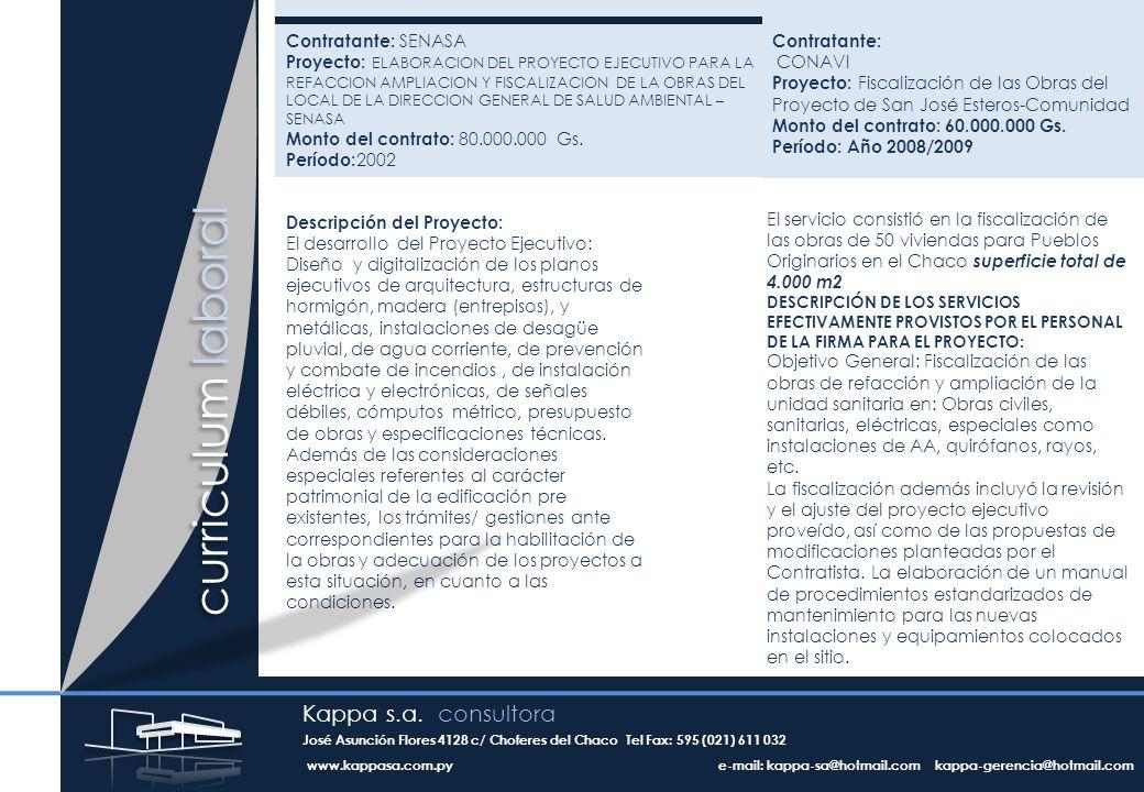 Contratante: CONAVI Proyecto: Fiscalización de las Obras del Proyecto de San José Esteros-Comunidad Monto del contrato: 60.000.000 Gs.