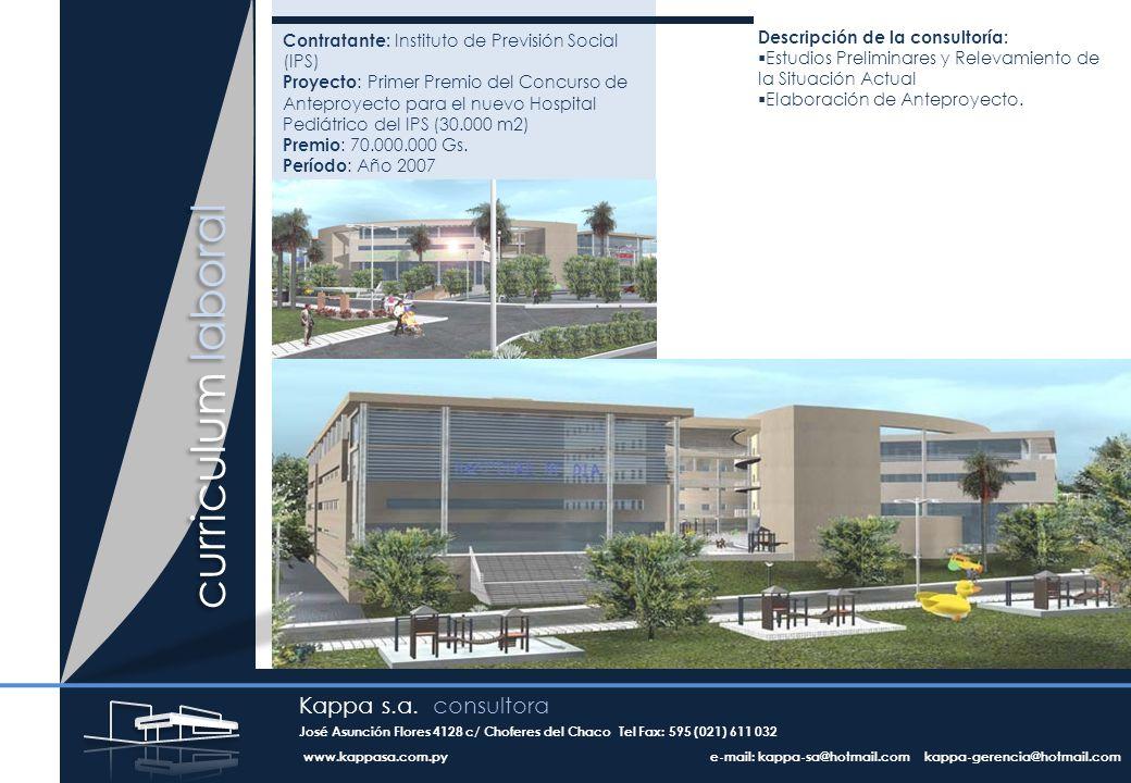 curriculum laboral Contratante: Instituto de Previsión Social (IPS) Proyecto : Primer Premio del Concurso de Anteproyecto para el nuevo Hospital Pediátrico del IPS (30.000 m2) Premio : 70.000.000 Gs.