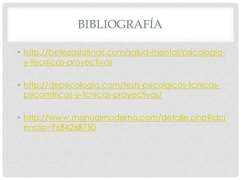 BIBLIOGRAFÍA http://bellezaslatinas.com/salud-mental/psicologia- y-tecnicas-proyectivas http://bellezaslatinas.com/salud-mental/psicologia- y-tecnicas-proyectivas http://depsicologia.com/tests-psicolgicos-tcnicas- psicomtricas-y-tcnicas-proyectivas/ http://depsicologia.com/tests-psicolgicos-tcnicas- psicomtricas-y-tcnicas-proyectivas/ http://www.manualmoderno.com/detalle.php idci encia=9684268750 http://www.manualmoderno.com/detalle.php idci encia=9684268750