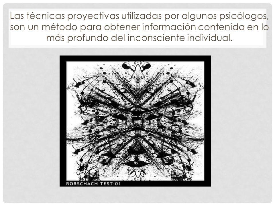 Las técnicas proyectivas utilizadas por algunos psicólogos, son un método para obtener información contenida en lo más profundo del inconsciente individual.