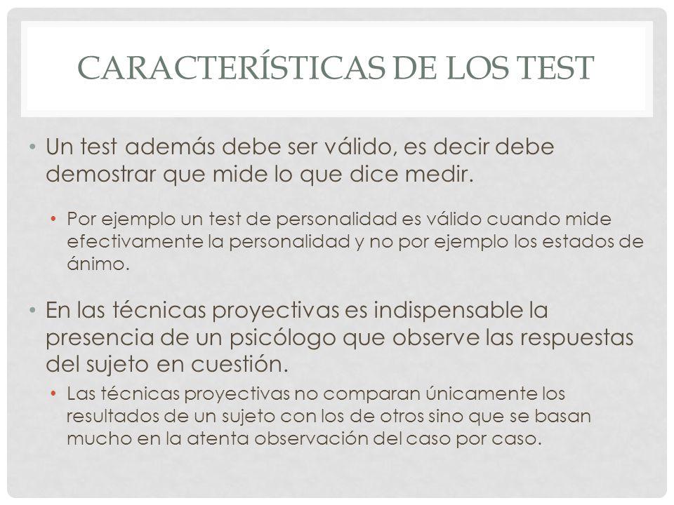 CARACTERÍSTICAS DE LOS TEST Un test además debe ser válido, es decir debe demostrar que mide lo que dice medir.