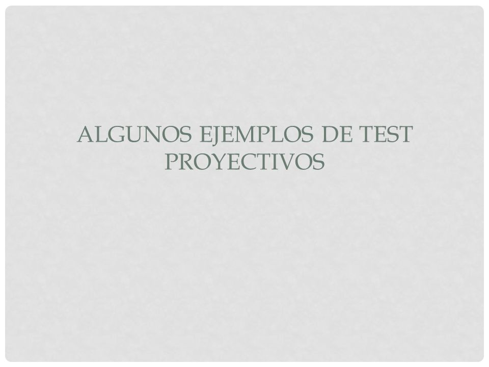 ALGUNOS EJEMPLOS DE TEST PROYECTIVOS
