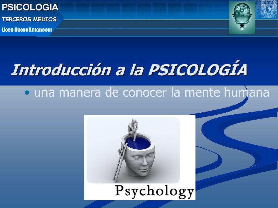 Introducción a la PSICOLOGÍA una manera de conocer la mente humanaPSICOLOGIA TERCEROS MEDIOS Liceo Nuevo Amanecer