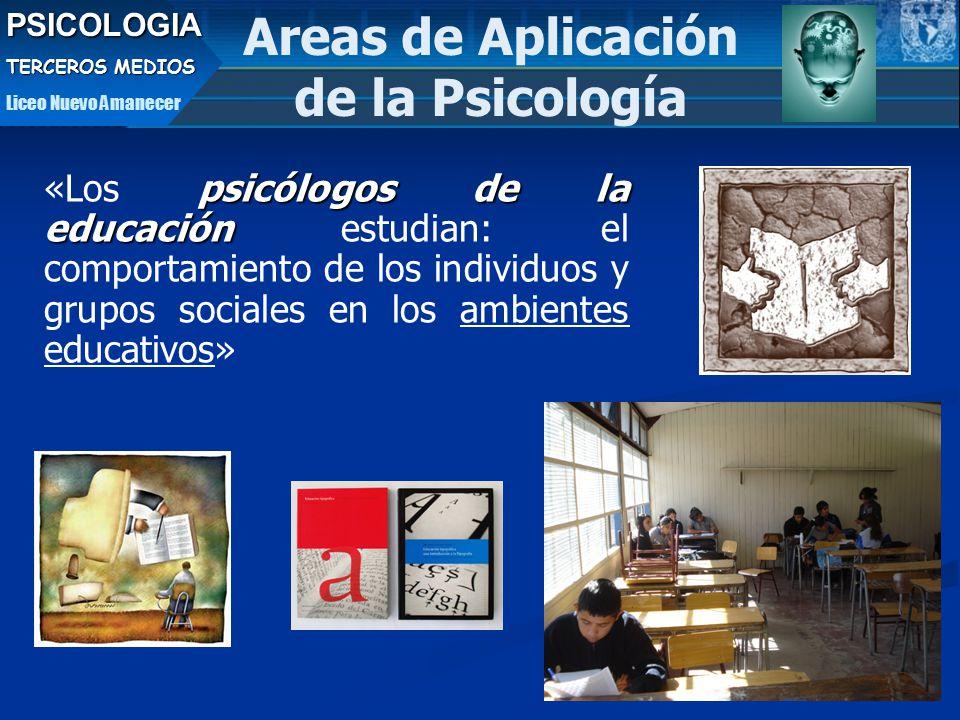 psicólogos de la educación «Los psicólogos de la educación estudian: el comportamiento de los individuos y grupos sociales en los ambientes educativos» Areas de Aplicación de la PsicologíaPSICOLOGIA TERCEROS MEDIOS Liceo Nuevo Amanecer