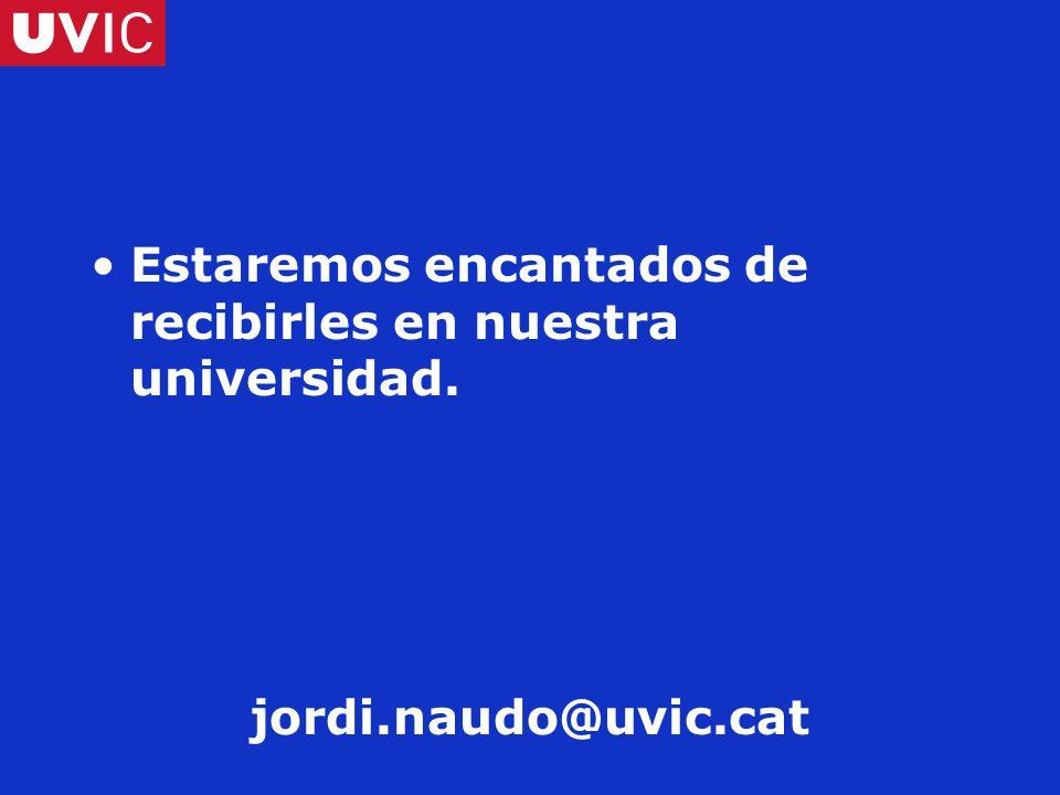 Estaremos encantados de recibirles en nuestra universidad. jordi.naudo@uvic.cat
