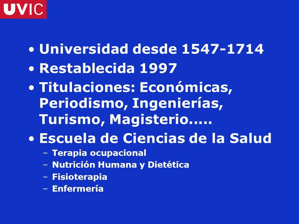 Universidad desde 1547-1714 Restablecida 1997 Titulaciones: Económicas, Periodismo, Ingenierías, Turismo, Magisterio.....