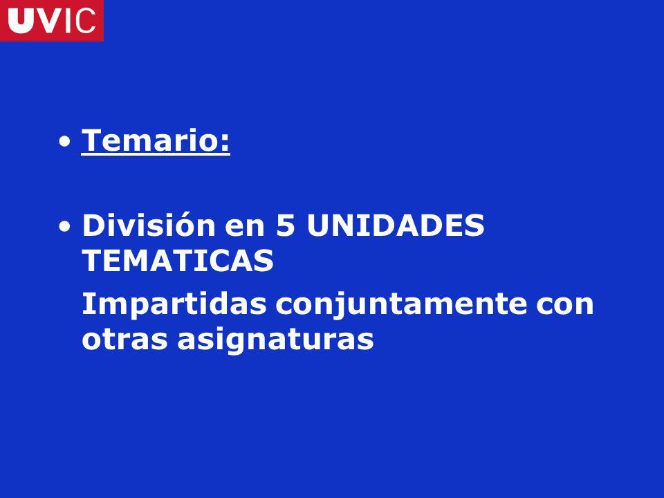 Temario: División en 5 UNIDADES TEMATICAS Impartidas conjuntamente con otras asignaturas