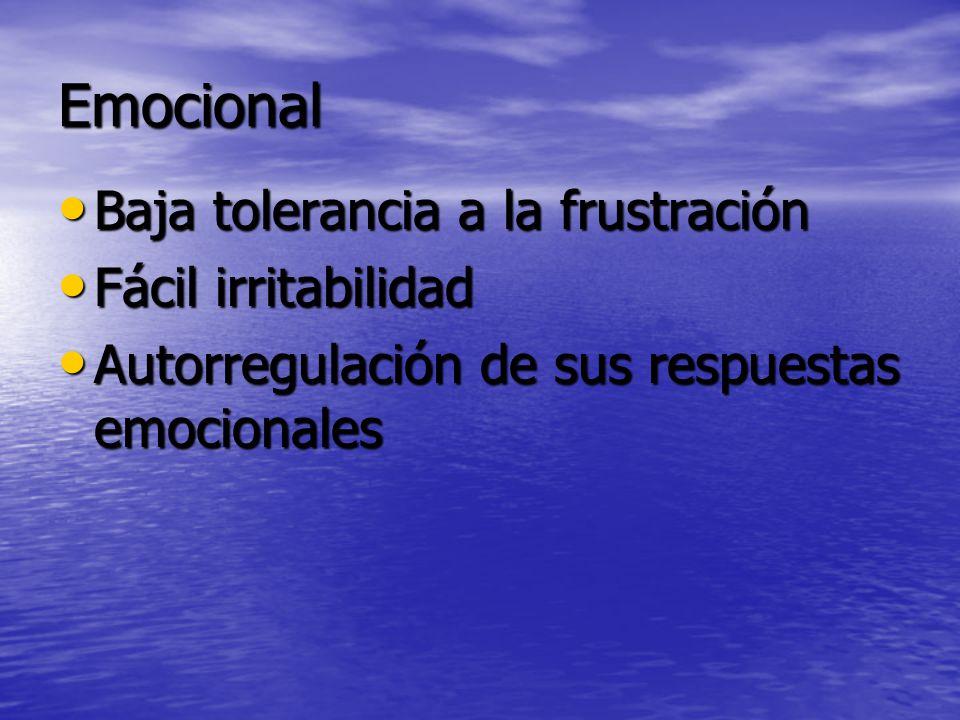 Emocional Baja tolerancia a la frustración Baja tolerancia a la frustración Fácil irritabilidad Fácil irritabilidad Autorregulación de sus respuestas emocionales Autorregulación de sus respuestas emocionales