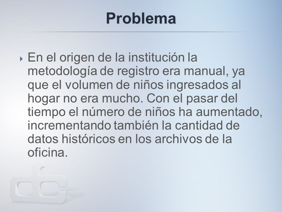 Problema  En el origen de la institución la metodología de registro era manual, ya que el volumen de niños ingresados al hogar no era mucho.