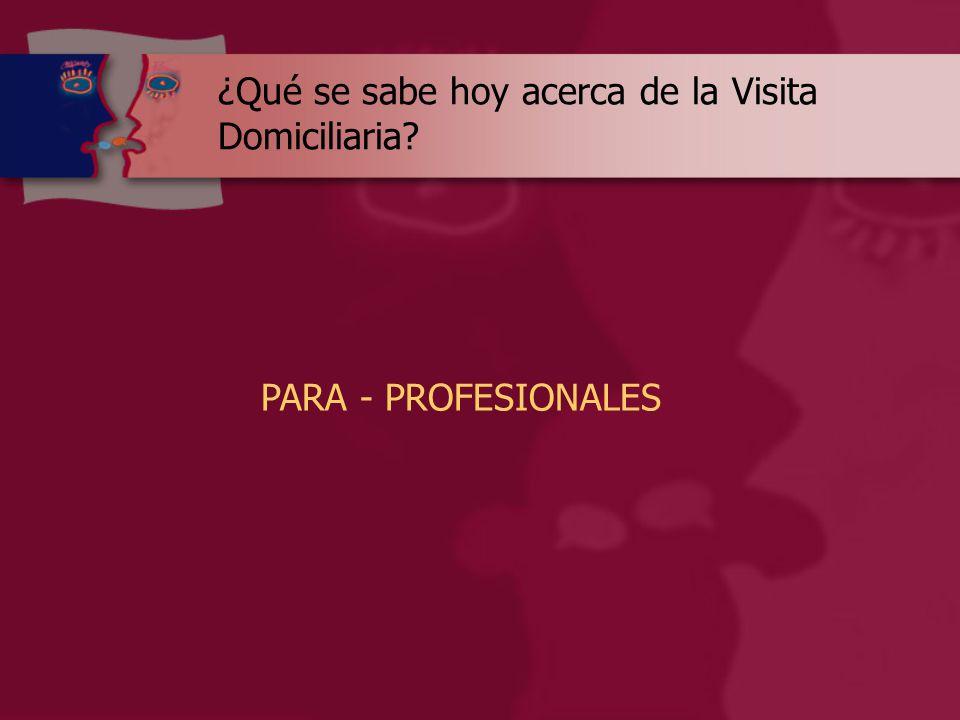 ¿Qué se sabe hoy acerca de la Visita Domiciliaria PARA - PROFESIONALES