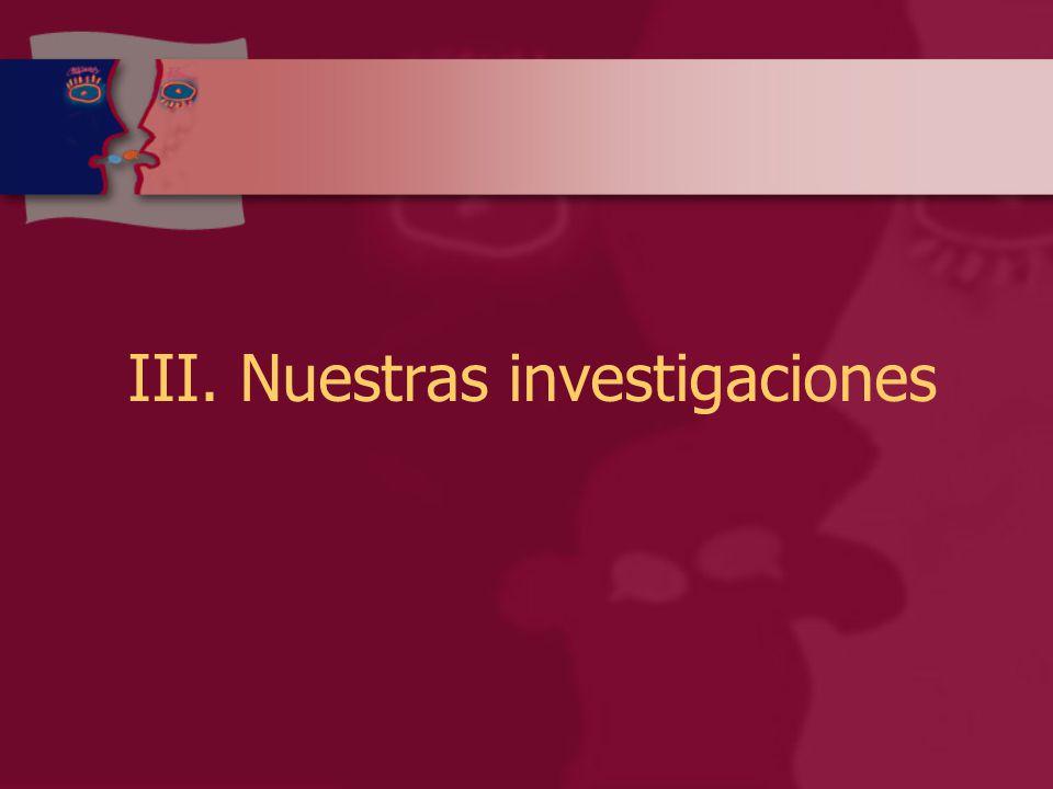 III. Nuestras investigaciones