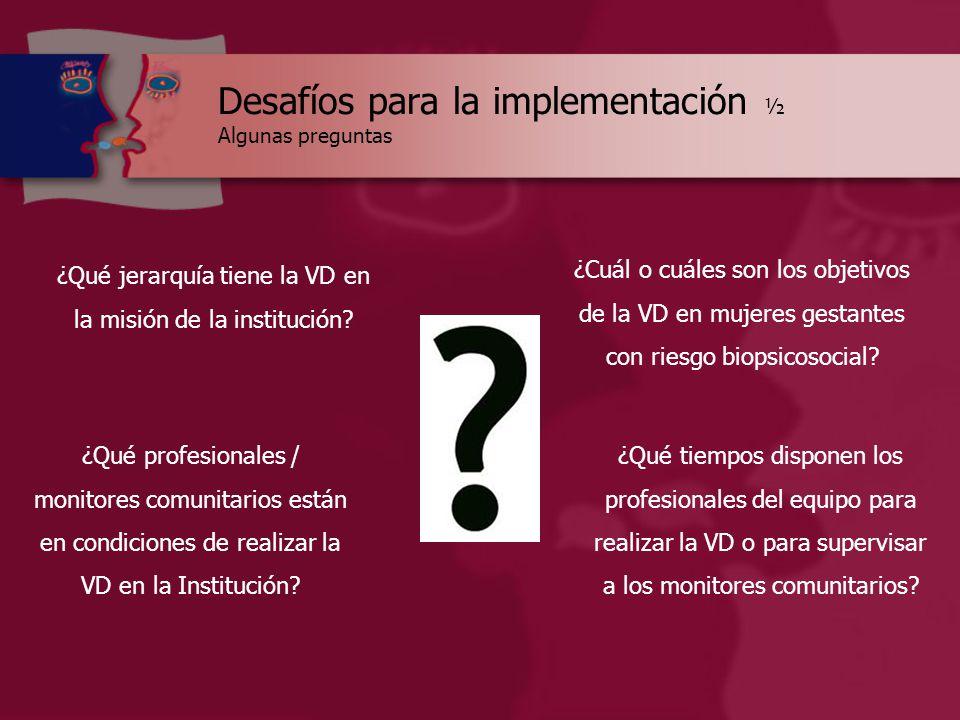 Desafíos para la implementación ½ Algunas preguntas ¿Qué jerarquía tiene la VD en la misión de la institución.