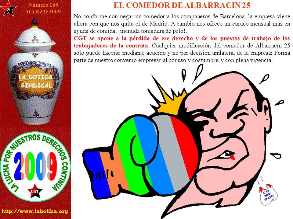 3 EL COMEDOR DE ALBARRACIN 25 Número 169 MARZO 2009 No conforme con negar un comedor a los compañeros de Barcelona, la empresa viene ahora con que nos quita el de Madrid.