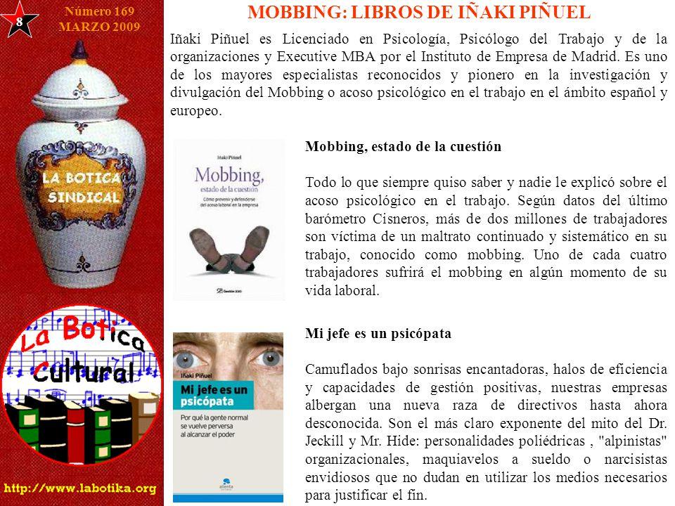 MOBBING: LIBROS DE IÑAKI PIÑUEL 8 Número 169 MARZO 2009 Iñaki Piñuel es Licenciado en Psicología, Psicólogo del Trabajo y de la organizaciones y Executive MBA por el Instituto de Empresa de Madrid.