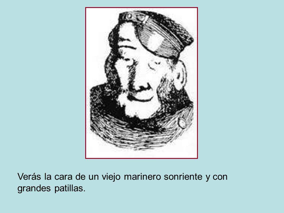 Verás la cara de un viejo marinero sonriente y con grandes patillas.