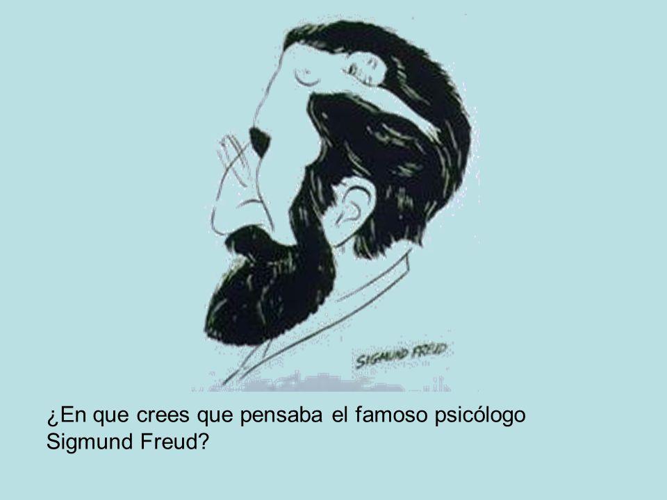 ¿En que crees que pensaba el famoso psicólogo Sigmund Freud?