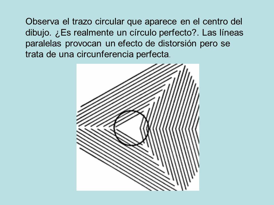 Observa el trazo circular que aparece en el centro del dibujo. ¿Es realmente un círculo perfecto?. Las líneas paralelas provocan un efecto de distorsi